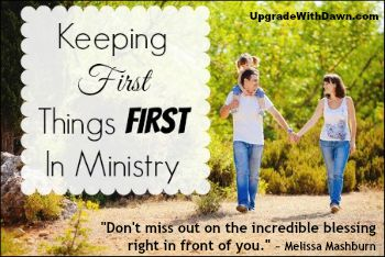 Keeping First Things First In Ministry, A Guest Post Over At Upgrade With Dawn